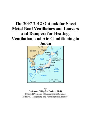 The 2007-2012 Outlook for Sheet Metal Roof Ventilators and Louvers and Dampers for Heating, Ventilation, and Air-Conditioning in Japan