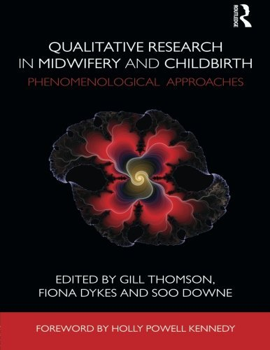 Qualitative Research in Midwifery and Childbirth: Phenomenological Approaches by Gill Thomson