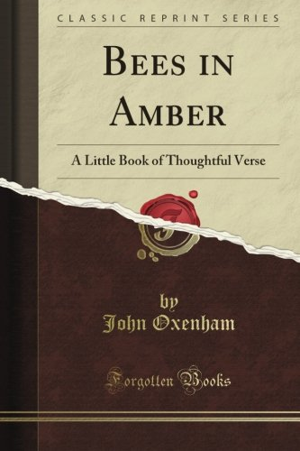 Bees in Amber: A Little Book of Thoughtful Verse (Classic Reprint)