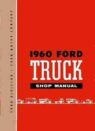 1960 FORD TRUCK & PICKUP REPAIR SHOP & SERVICE MANUAL - COVERS F-100, F-250, F-350, F-500, Light Duty, Medium Duty, Heavy Duty, Extra-Heavy Duty, Super Duty, Conventional Series, Tilt Cab Series, Tandem Axles, School Bus, Parcel (Ford F-series Pickups Starter)