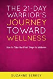 The 21-Day Warrior's Journey Toward Wellness: How to Take the First Steps to Wellness