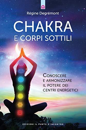 Chakra e corpi sottili: Conoscere e armonizzare il potere ...
