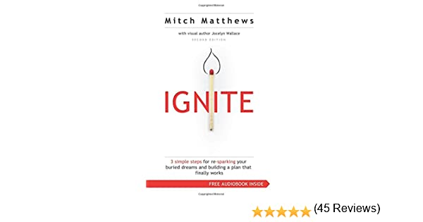 Ignite: 3 Simple Steps for re-sparking Your Buried Dreams and ...