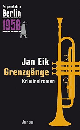 Grenzgänge: Der 25. Kappe-Fall. Kriminalroman (Es geschah in Berlin 1958)