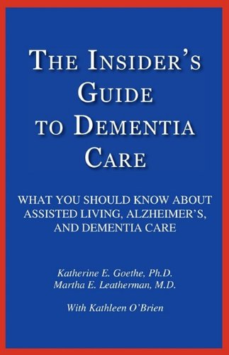 The Insider's Guide to Dementia Care: What You Should Know About Assisted Living, Alzheimer's, and Dementia Care