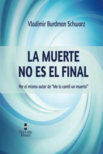 """La Muerte No Es El Final: Por el mismo autor de """"Me Lo Conto Un Muerto"""" (Spanish Edition) PDF"""