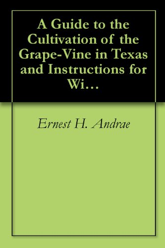 A Guide To The Cultivation Of The Grape Vine In Texas And