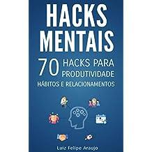 Hacks Mentais: 70 Hacks para Produtividade, Hábitos e Relacionamentos