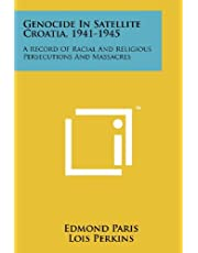 Genocide in Satellite Croatia, 1941-1945: A Record of Racial and Religious Persecutions and Massacres