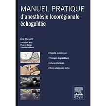 Manuel pratique d'anesthésie locorégionale échoguidée (French Edition)