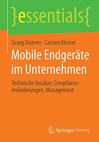 Mobile Endgeräte im Unternehmen: Technische Ansätze, Compliance-Anforderungen, Management (essentials) Taschenbuch – 6. November 2014 Georg Disterer Carsten Kleiner Springer Vieweg 3658070234
