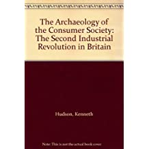 The Archaeology of the Consumer Society: The Second Industrial Revolution in Britain