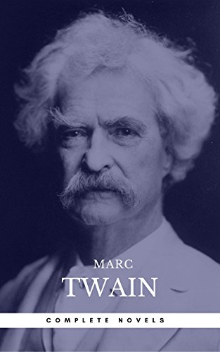 Mark Twain: The Complete Novels [newly updated] [13 novels: The Adventures of Tom Sawyer; The Adventures of Huckleberry Finn; The Prince and the Pauper; ... (The Greatest Writers of All Time) by [Twain, Mark, Center, Book]