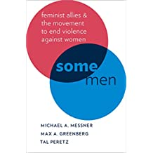 Some Men: Feminist Allies and the Movement to End Violence against Women (Oxford Studies in Culture and Politics)