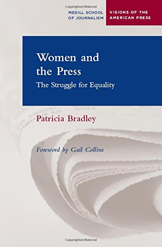 Women and the Press: The Struggle for Equality (Medill Visions Of The American Press)