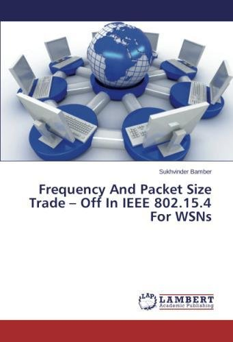 Download Frequency And Packet Size Trade – Off In IEEE 802.15.4 For WSNs PDF