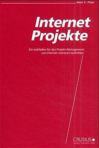Internet-Projekte. Ein Leitfaden für das Projekt-Management von Internet-/Intranet-Auftritten.