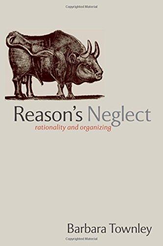 Reason's Neglect: Rationality and Organizing by Oxford University Press