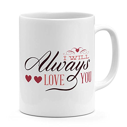 Love Mug I Will Always Love You Heart Mug Quote Gift For Him Her 11Oz 15Oz Ceramic Coffee Mug Romantic Valentines Novelty Mug