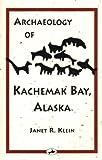 Archaeology of Kachemak Bay, Alaska 9780965115704