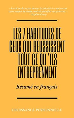 Les 7 habitudes de ceux qui réalisent tout ce qu'ils entreprennent : Résumé en français (French Edition)