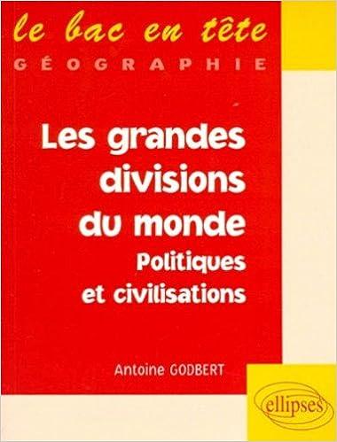Téléchargement de livres audio gratuits pour allumer Les grandes divisions du monde : Politiques et civilisations by Antoine Godbert PDF FB2 iBook
