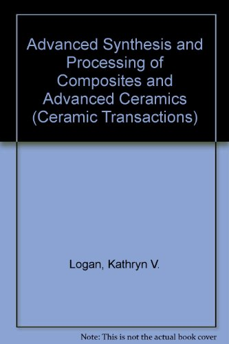 Advanced Synthesis and Processing of Composites and Advanced Ceramics (Ceramic Transactions)
