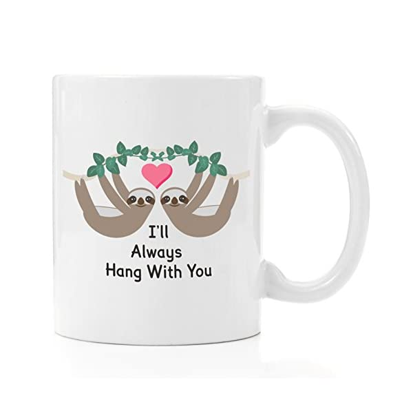 Hang With You Sloth | Coffee Mug 11 Oz - Birthday, Unique, Graduation, Perfect, Anniversary, Personalized, Bridal Shower, Wedding, Engagement, Funny, Valentine, Sentimental Gifts For Her -