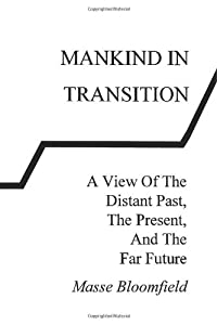 Mankind In Transition: A View Of The Distant Past, The Present, and The Far Future