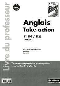 Anglais 1e STG-ST2S Take action : Livre du professeur par Daniel Bonnet-Piron