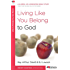 Living Like You Belong to God (40-Minute Bible Studies)