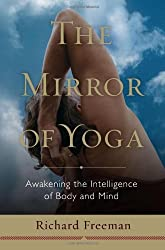 The Mirror of Yoga: Awakening the Intelligence of Body and Mind by Richard Freeman (2012-03-13)