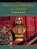 Bach and Before for Band : Four-Parts Chorales from the 16th, 17th, and 18th Centuries (Alto Saxophone-Baritone Saxophone), Bach, Johann Sebastian, 0849706785