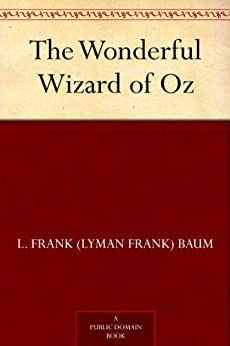 The Wonderful Wizard of Oz (Oz Series Book 1) by [Baum, L. Frank (Lyman Frank)]