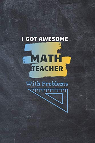 I Got Awesome Math Teacher With Problems: Journal with Blank Lined Pages, Math Teacher Appreciation Gift Idea. Thank you/ End of Year... (The Best Superpower 94)