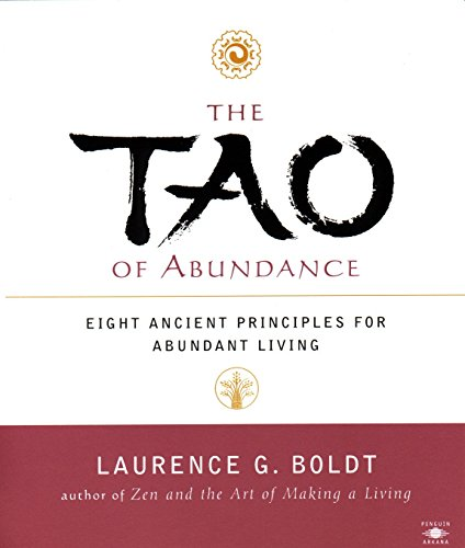 The Tao of Abundance: Eight Ancient Principles for Abundant Living (Zen And The Art Of Making A Living)