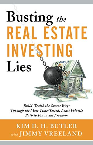Busting the Real Estate Investing Lies: Build Wealth the Smart Way: Through the Most Time-Tested, Least Volatile Path to Financial Freedom (Best Place To Get A Mortgage)
