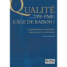 La qualité dans les TPE-PME - L'âge de raison: Plaidoyer pour la réussite par l'effort et l'initiative