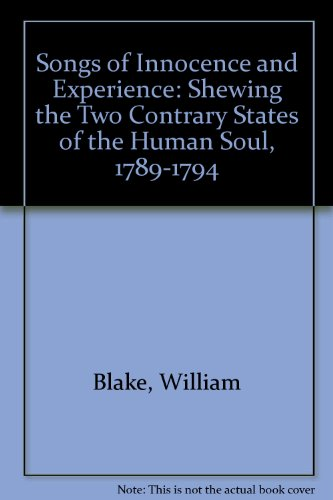 Songs of Innocence and Experience: Shewing the Two Contrary States of the Human Soul, 1789-1794