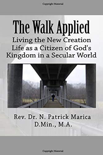 Pdf Christian Books The Walk Applied: Living the New Creation Life as a Citizen of God's Kingdom in a Secular World