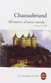 Mémoires d'Outre-Tombe (1) Livre I à XIV. par Chateaubriand