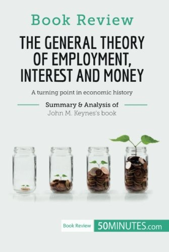 Book Review: The General Theory of Employment, Interest and Money by John M. Keynes: A turning point in economic history