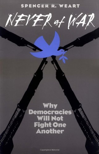 By Dr. Spencer R. Weart - Never at War: Why Democracies Will Not Fight One Another (2000-04-16) [Paperback] ebook
