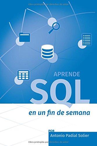 Aprende SQL en un fin de semana: El curso definitivo para crear y consultar bases de datos (Aprende en un fin de semana) (Spanish Edition) [Antonio Padial Solier] (Tapa Blanda)