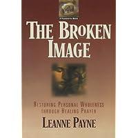 The Broken Image: Restoring Personal Wholeness through Healing Prayer