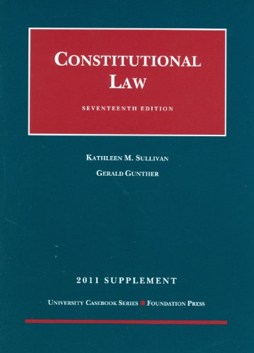 Constitutional Law, 17th, 2011 Supplement (University...