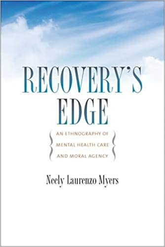 Recovery S Edge An Ethnography Of Mental Health Care And Moral