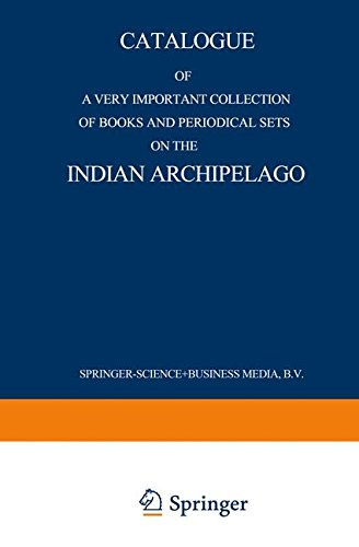 Catalogue of a very important collection of books and periodical sets on the Indian Archipelago: Voyages ? History ? Eth