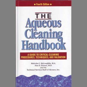 The Aqueous Cleaning Handbook: A Guide to Critical-Cleaning Procedures, Techniques, and Validation by AI Technical Communications