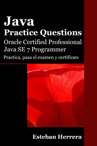 Java Practice Questions: Oracle Certified Professional, Java SE 7 Programmer (OCPJP) (